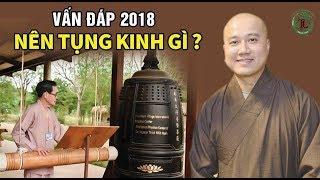 Phật Tử Tại Gia Nên Tụng Kinh Gì?  (vấn đáp mới 2018) - Thầy Thích Pháp Hòa