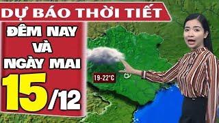 Dự báo thời tiết hôm nay và ngày mai 15/12 | Dự báo thời tiết đêm nay mới nhất