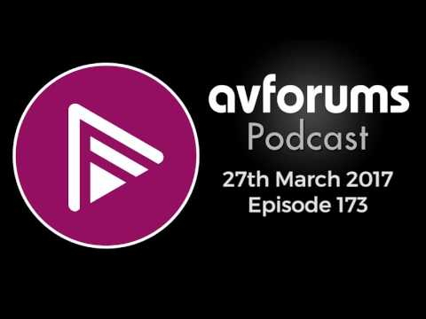 AVForums Podcast: Episode 173 - 27th March 2017