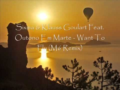 Sixma & Klauss Goulart Feat. Outono Em Marte - Want To Fly (M6 Remix) HQ