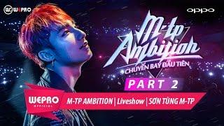 SƠN TÙNG M-TP   LIVESHOW M-TP AMBITION   PART 2