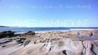 gnash - i hate u, i love u feat. Olivia O'brien (James Yammouni Remix) OFFICIAL
