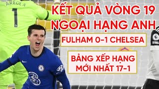 Kết quả Ngoại hạng Anh | Fulham 0-1 Chelsea - THẺ ĐỎ TAI HẠI | Bảng xếp hạng Premier League mới nhất