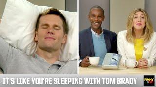 It's Like You're Sleeping With Tom Brady
