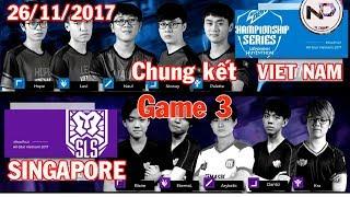 (Chung Kết) GAME 3 All-Star 26 11 2017 VIET NAM vs SINGAPORE-  Việt Nam Vô Địch