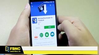FBNC - CÁCH TẢI VIDEO TRÊN FACEBOOK VỀ ĐIỆN THOẠI ANDROID