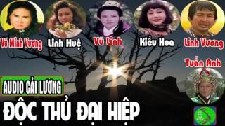 Cải Lương ĐỘC THỦ ĐẠI HIỆP 🎸 Vũ Linh, Linh Huệ, Vũ Minh Vương, Linh Vương, Kiều Hoa, Tuấn Anh