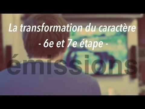 La transformation du caractère (6e et 7e étape)