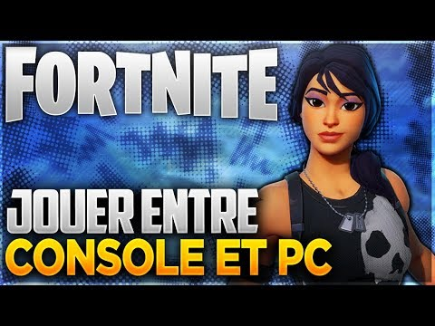 Fortnite - COMMENT JOUER ENTRE XBOX/PS4 ET PC FORTNITE ...