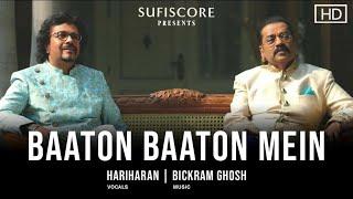 Baaton Baaton Mein – Hariharan (Sufiscore) Video HD