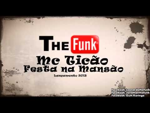 Baixar Mc Ticão - Festa na Mansão (LANÇAMENTO 2013) [EQTheFunk]