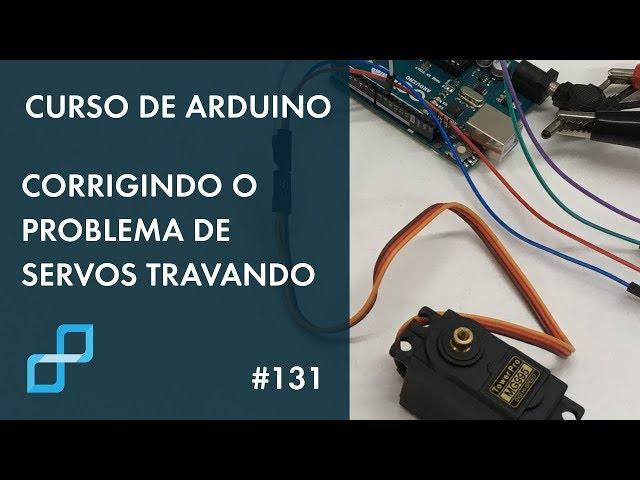 CORRIGINDO O PROBLEMA DE SERVOS TRAVANDO | Curso de Arduino #131