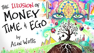 The Illusion of MONEY, TIME & EGO - Alan Watts