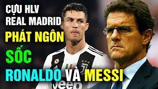 Phát Ngôn Gây Sốc Của Cựu HLV Real Madrid: Ronaldo Không Đủ Tầm So Sánh Với Messi