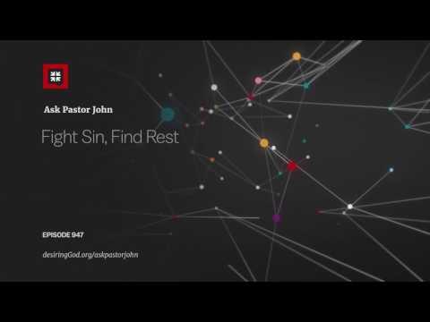 Fight Sin, Find Rest // Ask Pastor John