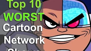 Top 10 Worst Cartoon Network Shows