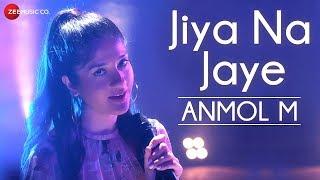 Jiya Na Jaye – ANMOL M