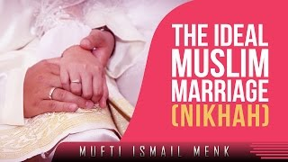 The Ideal Muslim Marriage (Nikhah) ᴴᴰ ┇ Must Watch ┇ by Mufti Ismail Menk ┇ TDR Production ┇