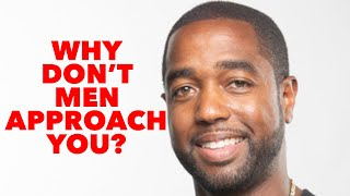 Why don't men approach you?