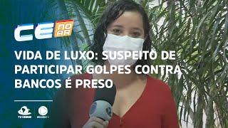 VIDA DE LUXO: Suspeito de participar golpes contra bancos é preso
