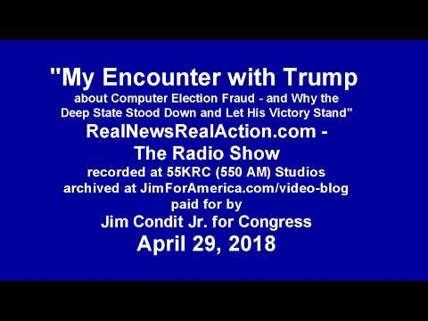 My Encounter with Trump on Computer Election Fraud - Radio Show 4 29 18