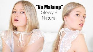 NO-MAKEUP MAKEUP LOOK + Natural Glowing Skin