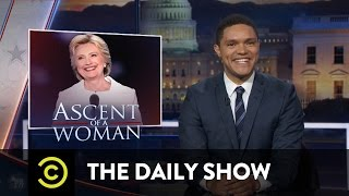 Hillary Clinton's Acceptance Speech & Fear of Donald Trump at the DNC: The Daily Show
