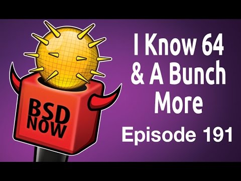 I Know 64 & A Bunch More | BSD Now 191
