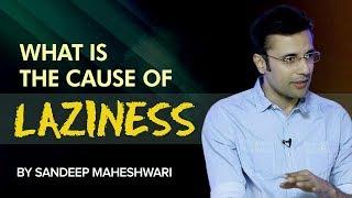 What is the cause of Laziness? By Sandeep Maheshwari I Hindi