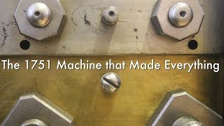 The 1751 Machine that Made Everything