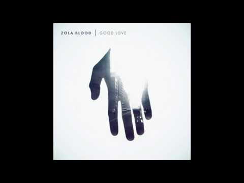 Zola Blood - Good Love