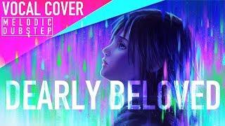 Kingdom Hearts - ᴍᴇʟᴏᴅɪᴄ ᴅᴜʙsᴛᴇᴘ - Dearly Beloved (Vocal Cover)【Melt】