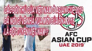 Các Đối Thủ Của Việt Nam Ở Asian cup 2019 đã nói gì về Thầy Trò HLV Park Hang Seo