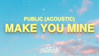 PUBLIC - Make You Mine (Acoustic) Lyrics