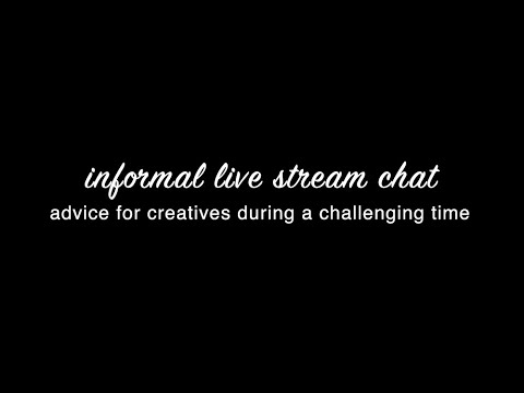 informal livestream chat-advice for creatives during a challenging time