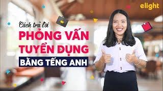 Hướng dẫn trả lời phỏng vấn xin việc bằng tiếng Anh từ A đến Z | Tiếng Anh công sở