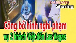 Donate Sharing   C,ô,ng b,ố hình ngh.i phạm ... 2 khách Việt đến Las Vegas