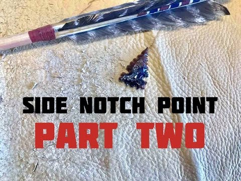 Making and Testing a Side Notch Arrowhead (Part 1 of 2)