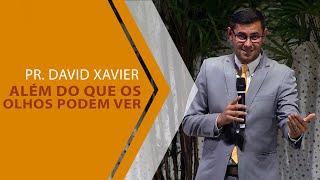 26/02/20 - Além do que os olhos podem ver - Pr. David Xavier