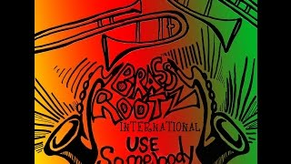 Brass Rootz International - Use Somebody