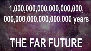 The VERY FAR Future of the Universe