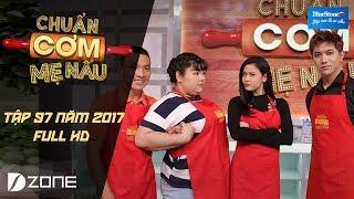 Chuẩn cơm mẹ nấu | Tập 97 Full HD: Tim & Trương Quỳnh Anh - Tuyền mập (28/5/2017)