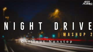 Night Drive Mashup 2 – Aftermorning Chillout (Nonstop Jukebox)