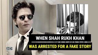 When Shah Rukh Khan was arrested because of a fake story..