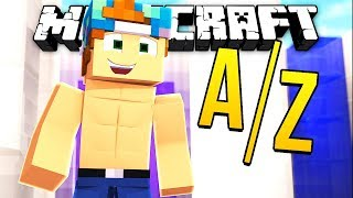 WE HAVE TO DO THE WHOLE ALPHABET!? | Minecraft A-Z