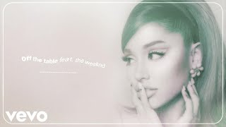 The Weeknd – off the table  Ariana Grande