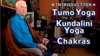 Introduction to TUMO YOGA, KUNDALINI ENERGY, and CHAKRAS by LAMA LODRO, Master Meditator