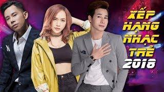 Những Ca Khúc Nhạc Trẻ Hay Nhất 2018 - Bảng Xếp Hạng MV Hay Nhất 2018