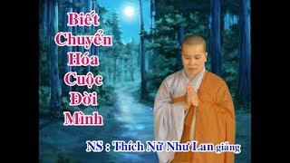 BIẾT CHUYỂN HÓA CUỘC ĐỜI MINH : Sư Cô - Thích Nữ Như Lan