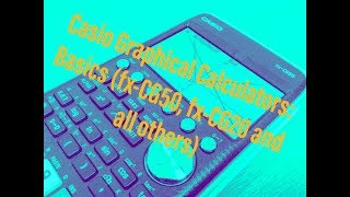 Casio Graphical Calculators: Basics (fx-CG50, fx-CG50 and all others)